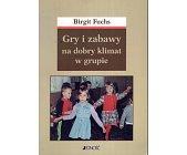 Szczegóły książki GRY I ZABAWY NA DOBRY KLIMAT W GRUPIE