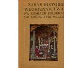 Szczegóły książki ZARYS HISTORII WŁÓKIENNICTWA NA ZIEMIACH POLSKICH DO KOŃCA XVIII WIEKU