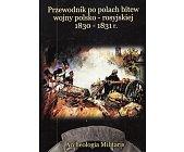 Szczegóły książki PRZEWODNIK PO POLACH BITEW WOJNY POLSKO-ROSYJSKIEJ 1830 - 1831 R.