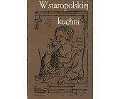 Szczegóły książki W STAROPOLSKIEJ KUCHNI I PRZY POLSKIM STOLE