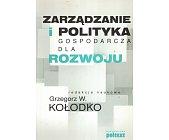 Szczegóły książki ZARZĄDZANIE I POLITYKA GOSPODARCZA DLA ROZWOJU