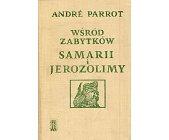 Szczegóły książki WŚRÓD ZABYTKÓW SAMARII I JEROZOLIMY