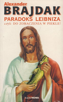PARADOKS LEIBNIZA, CZYLI DO ZOBACZENIA W PIEKLE!