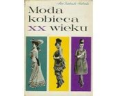 Szczegóły książki MODA KOBIECA XX WIEKU