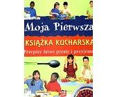 Szczegóły książki MOJA PIERWSZA KSIĄŻKA KUCHARSKA