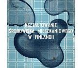 Szczegóły książki KSZTAŁTOWANIE ŚRODOWISKA MIESZKANIOWEGO W FINLANDII