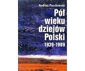 Szczegóły książki PÓŁ WIEKU DZIEJÓW POLSKI 1939 - 1989