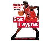 Szczegóły książki GRAĆ I WYGRAĆ. MICHAEL JORDAN I ŚWIAT NBA