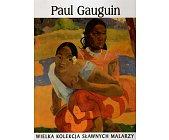 Szczegóły książki WIELKA KOLEKCJA SŁAWNYCH MALARZY - TOM 19. PAUL GAUGUIN