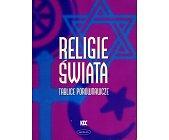 Szczegóły książki RELIGIE ŚWIATA TABLICE PORÓWNAWCZE