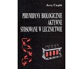 Szczegóły książki PIRYMIDYNY BIOLOGICZNE AKTYWNE STOSOWANE W LECZNICTWIE
