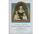 Szczegóły książki SZKOŁA SIÓSTR PREZENTEK W KRAKOWIE W LATACH 1627-1918