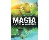 Szczegóły książki MAGIA UKRYTA W KAMIENIU