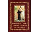 Szczegóły książki ŚWIĘTA FAUSTYNA KOWALSKA WIELBICIELKA I MISJONARKA MIŁOSIERDZIA BOŻEGO