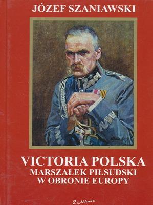 VICTORIA POLSKA - MARSZAŁEK PIŁSUDSKI W OBRONIE EUROPY