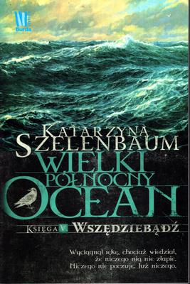 WIELKI PÓŁNOCNY OCEAN - KSIĘGA V - WSZĘDZIEBĄDŹ