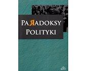 Szczegóły książki PARADOKSY POLITYKI