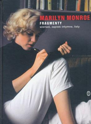 MARILYN MONROE. FRAGMENTY. WIERSZE, ZAPISKI INTYMNE, LISTY