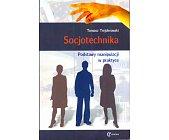 Szczegóły książki SOCJOTECHNIKA. PODSTAWY MANIPULACJI W PRAKTYCE