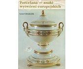 Szczegóły książki PORCELANA - ZNAKI WYTWÓRNI EUROPEJSKICH