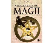 Szczegóły książki WIELKA KSIĘGA BIAŁEJ MAGII