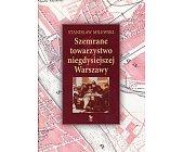 Szczegóły książki SZEMRANE TOWARZYSTWO NIEGDYSIEJSZEJ WARSZAWY