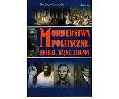 Szczegóły książki MORDERSTWA POLITYCZNE, SPISKI, TAJNE ZMOWY