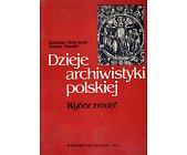 Szczegóły książki DZIEJE ARCHIWISTYKI POLSKIEJ