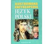 Szczegóły książki ILUSTROWANA ENCYKLOPEDIA JĘZYK POLSKI