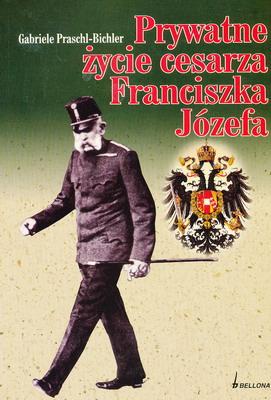PRYWATNE ŻYCIE CESARZA FRANCISZKA JÓZEFA