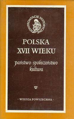 POLSKA XVII WIEKU - PAŃSTWO, SPOŁECZEŃSTWO, KULTURA