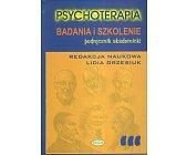 Szczegóły książki PSYCHOTERAPIA - BADANIA I SZKOLENIE. PODRĘCZNIK AKADEMICKI