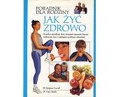 Szczegóły książki JAK ŻYĆ ZDROWO PORADNIK DLA RODZICÓW
