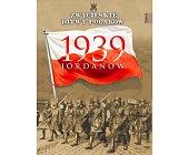 Szczegóły książki JORDANÓW 1939 (ZWYCIĘSKIE BITWY POLAKÓW, TOM 69)