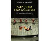 Szczegóły książki PARADOKSY PRZYWÓDZTWA. OD SZAMANA DO SHOWMANA