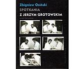 Szczegóły książki SPOTKANIA Z JERZYM GROTOWSKIM