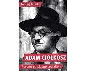 Szczegóły książki ADAM CIOŁKOSZ - PORTRET POLSKIEGO SOCJALISTY