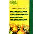 Szczegóły książki STRATEGIE DYSTRYBUCJI W SYSTEMIE MARKETINGU PRZEDSIĘBIORSTW ....