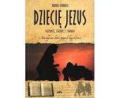 Szczegóły książki DZIECIĘ JEZUS. TAJEMNICE LEGENDY I PRAWDA O NARODZENIU, KTÓRE ZMIENIŁO BIEG HISTORII