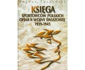 Szczegóły książki KSIĘGA SPORTOWCÓW POLSKICH OFIAR II WOJNY ŚWIATOWEJ 1939 - 1945