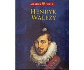 Szczegóły książki WŁADCY POLSKI. HENRYK WALEZY