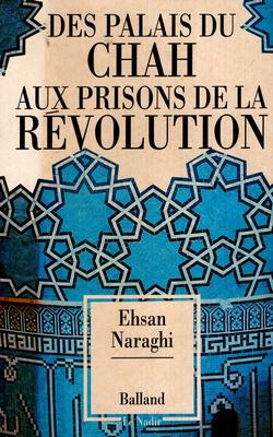DES PALAIS DU CHAH AUX PRISONS DE LA REVOLUTION
