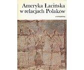 Szczegóły książki AMERYKA ŁACIŃSKA W RELACJACH POLAKÓW