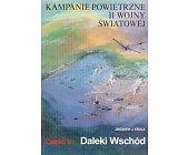 Szczegóły książki KAMPANIE POWIETRZNE II WOJNY ŚWIATOWEJ - CZ. V DALEKI WSCHÓD