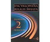 Szczegóły książki ENCYKLOPEDIA RELIGII ŚWIATA - TOM 2 - ZAGADNIENIA PROBLEMOWE