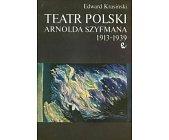 Szczegóły książki TEATR POLSKI ARNOLDA SZYFMANA 1913 - 1939