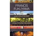 Szczegóły książki ŁAD POLITYCZNY I POLITYCZNY REGRES. OD REWOLUCJI PRZEMYSŁOWEJ DO GLOBALIZACJI DEMOKRACJI.