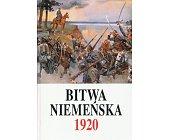 Szczegóły książki BITWA NIEMEŃSKA 1920 - CZĘŚĆ 1