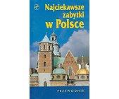 Szczegóły książki NAJCIEKAWSZE ZABYTKI W POLSCE