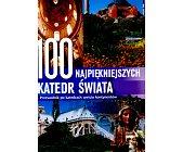 Szczegóły książki 100 NAJPIĘKNIEJSZYCH KATEDR ŚWIATA